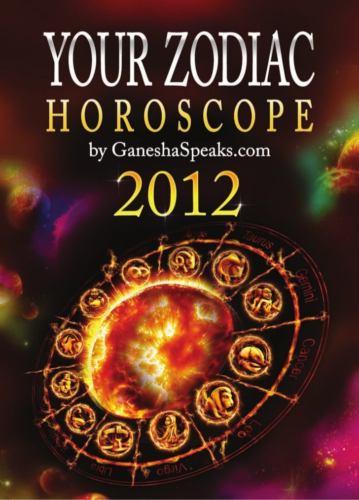 YOUR ZODIAC HOROSCOPE by GaneshaSpeaks.com    2012     ISBN 978-81-922286-0-0