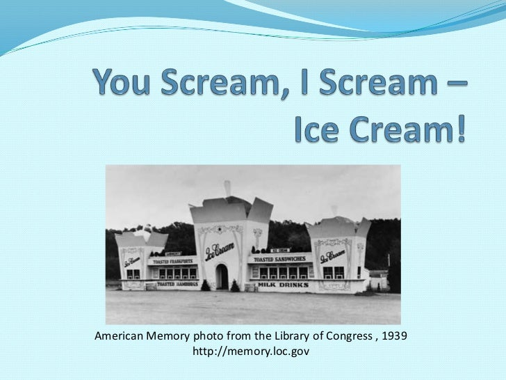 You Scream, I Scream –Ice Cream!<br />American Memory photo from the Library of Congress , 1939<br />http://memory.loc.gov...