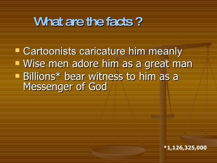 <ul><li>Cartoonists caricature him meanly </li></ul><ul><li>Wise men adore him as a great man </li></ul><ul><li>Billions* ...