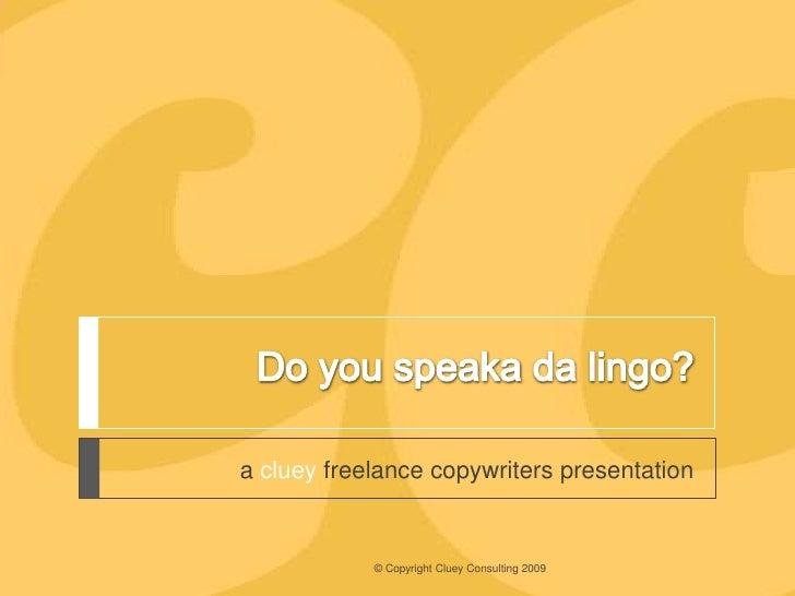 a cluey freelance copywriters presentation               © Copyright Cluey Consulting 2009