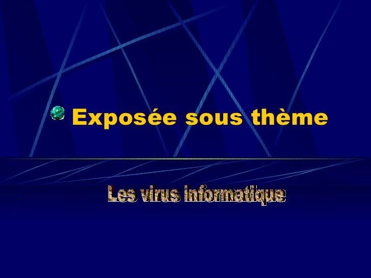 Exposée sous thème Les virus informatique