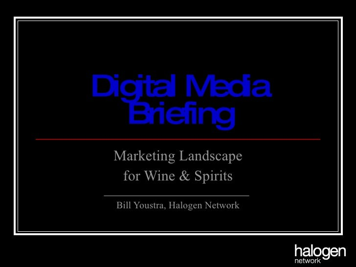 Digital Media Briefing Marketing Landscape for Wine & Spirits Bill Youstra, Halogen Network