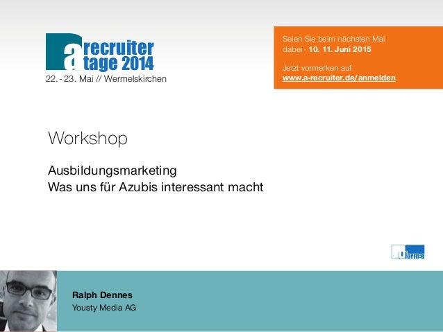 Ralph Dennes Yousty Media AG Workshop Ausbildungsmarketing Was uns für Azubis interessant macht Seien Sie beim nächsten Ma...