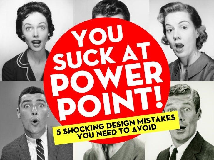 You suckatpowerpoint