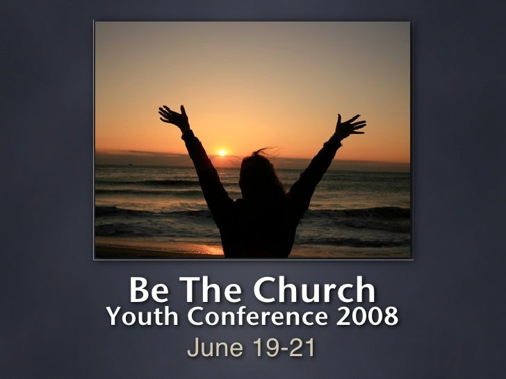 Be The Church Youth Conference 2008       June 19-21
