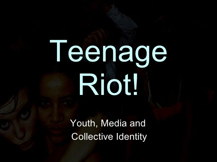 Teenage Riot! Youth, Media and  Collective Identity
