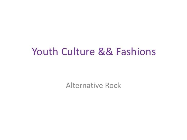 Youth Culture && Fashions<br />Alternative Rock<br />