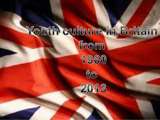 Youth culture in Britain from 1960 to 2013