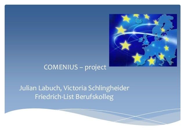 COMENIUS – projectJulian Labuch, Victoria SchlingheiderFriedrich-List Berufskolleg
