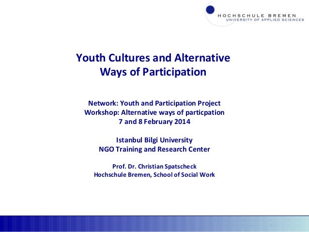 Youth cultures and alternative ways of participation Prof. Dr. Christian Spatscheck, Hochschule Bremen Youth Cultures and ...