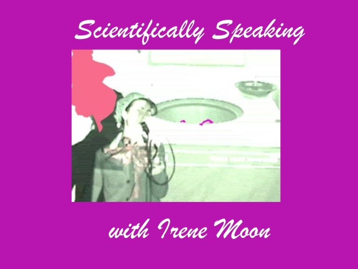 Scientifically Speaking  with Irene Moon