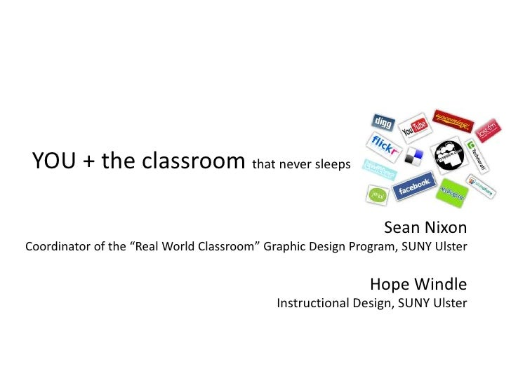 """YOU + the classroom that never sleeps <br />Sean Nixon <br />Coordinator of the """"Real World Classroom"""" Graphic Design Pro..."""