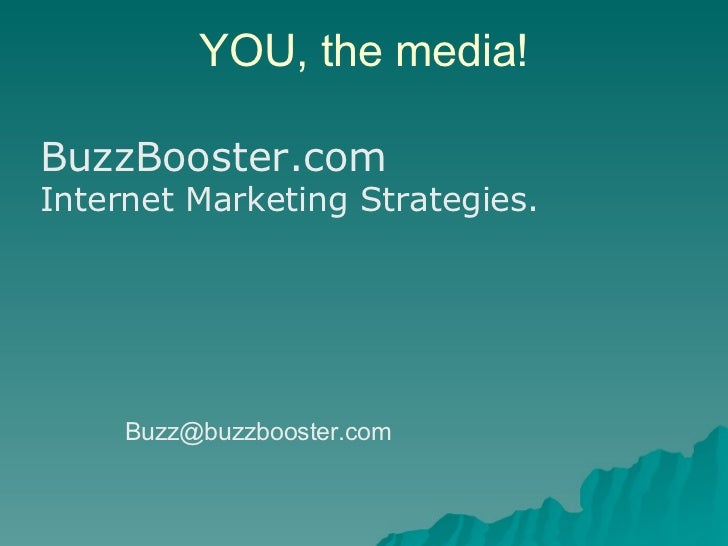YOU, the media! BuzzBooster.com Internet Marketing Strategies. [email_address]