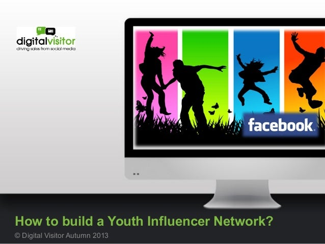 How to build a Youth Influencer Network? © Digital Visitor Autumn 2013