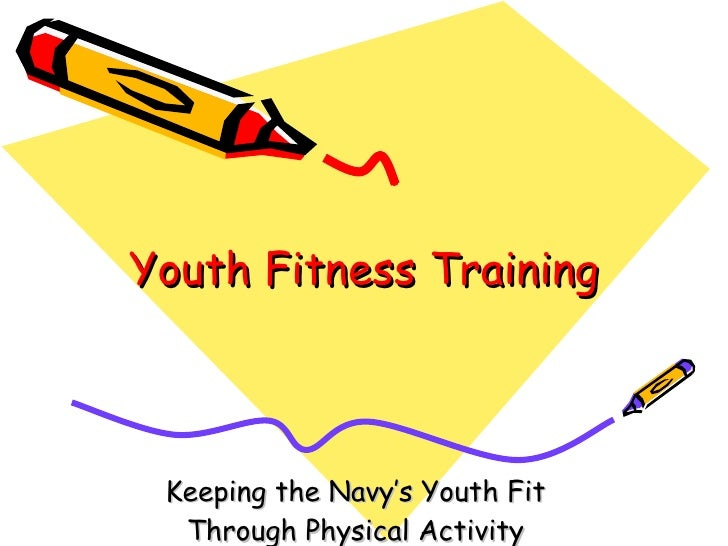 Youth Fitness Training Keeping the Navy's Youth Fit Through Physical Activity