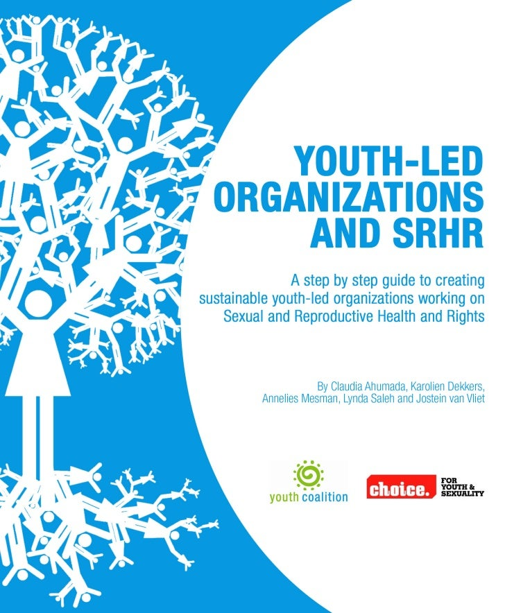 Youth-led Organizations and SRHR: a step by step guide to creating sustainable youth-led organizations working on Sexual and Reproductive Health and Rights (2009)