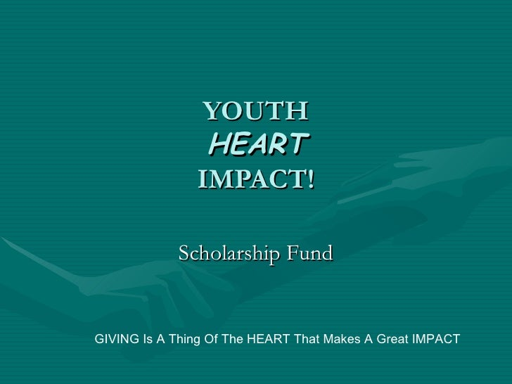 YOUTH HEART IMPACT! Scholarship Fund GIVING Is A Thing Of The HEART That Makes A Great IMPACT