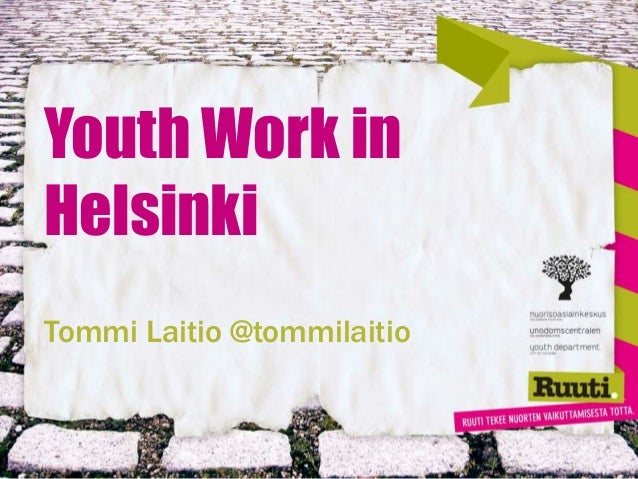Youth Work in Helsinki Tommi Laitio @tommilaitio