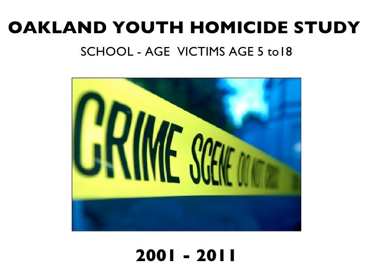 OAKLAND YOUTH HOMICIDE STUDY   SCHOOL - AGE  VICTIMS AGE 5 to18 2001 - 2011