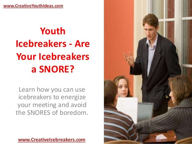 Youth Icebreakers - Are Your Icebreakers a SNORE? Learn how you can use icebreakers to energize your meeting and avoid the...