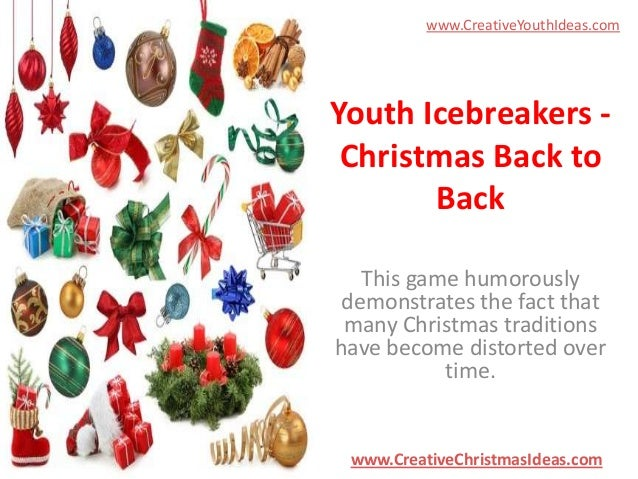 www.CreativeYouthIdeas.com  Youth Icebreakers Christmas Back to Back This game humorously demonstrates the fact that many ...