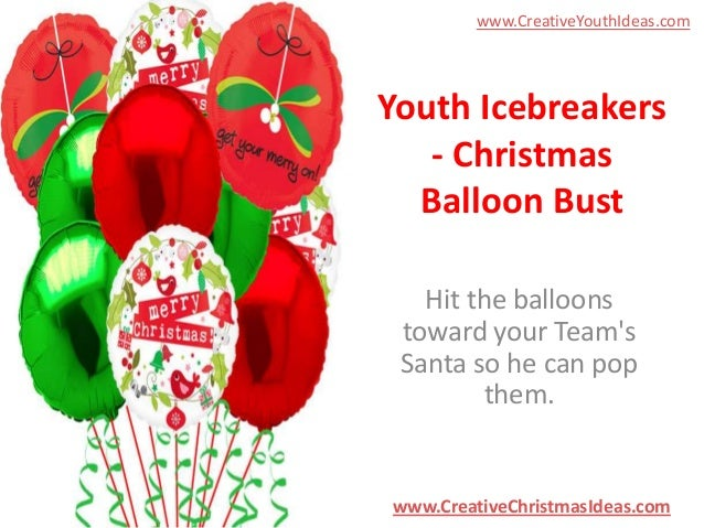 www.CreativeYouthIdeas.com  Youth Icebreakers - Christmas Balloon Bust Hit the balloons toward your Team's Santa so he can...