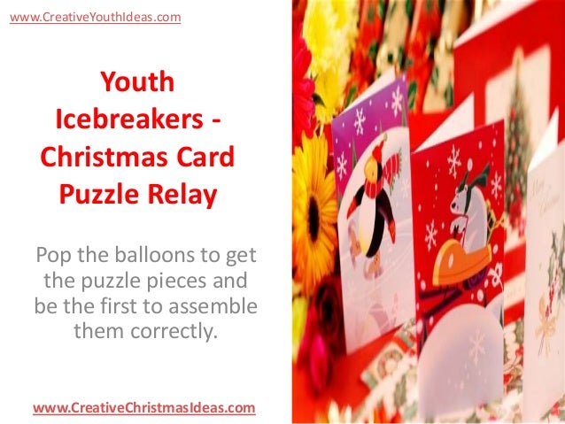 www.CreativeYouthIdeas.com  Youth Icebreakers Christmas Card Puzzle Relay Pop the balloons to get the puzzle pieces and be...