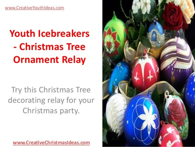 www.CreativeYouthIdeas.com  Youth Icebreakers - Christmas Tree Ornament Relay Try this Christmas Tree decorating relay for...