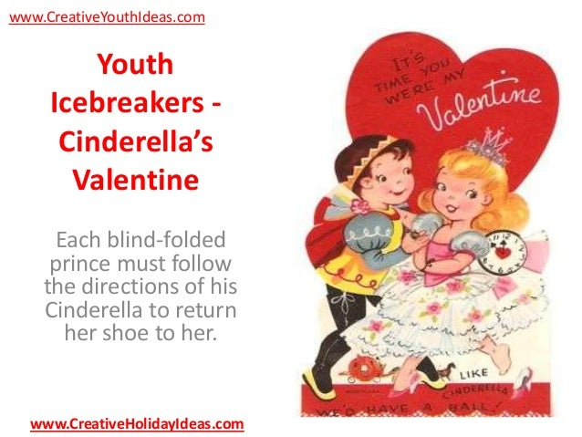 www.CreativeYouthIdeas.com  Youth Icebreakers Cinderella's Valentine Each blind-folded prince must follow the directions o...