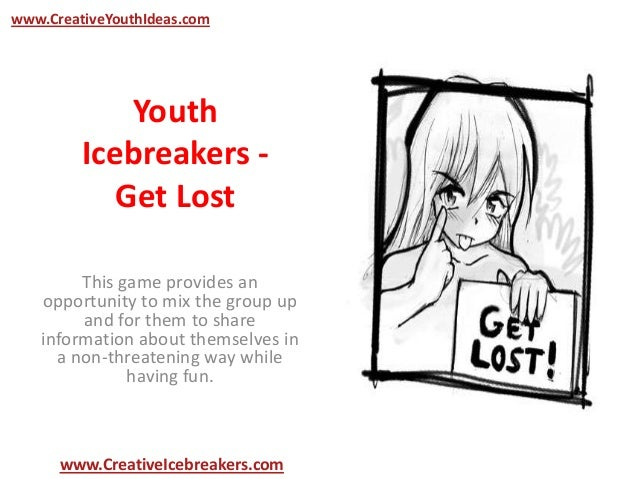 Youth Icebreakers - Get Lost This game provides an opportunity to mix the group up and for them to share information about...