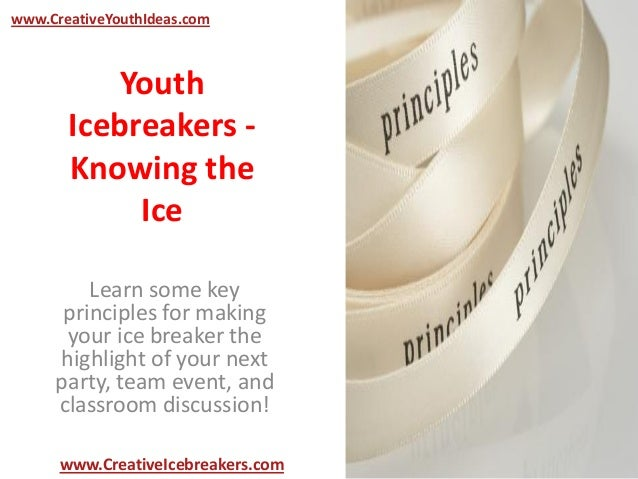 Youth Icebreakers - Knowing the Ice Learn some key principles for making your ice breaker the highlight of your next party...