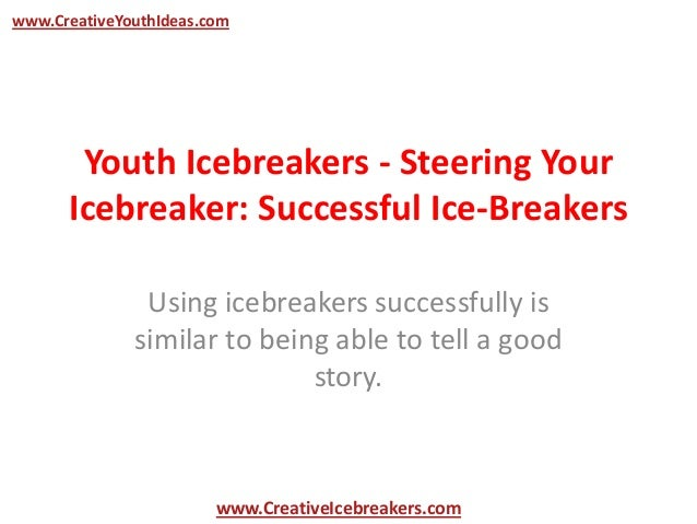 Youth Icebreakers - Steering Your Icebreaker: Successful Ice-Breakers Using icebreakers successfully is similar to being a...