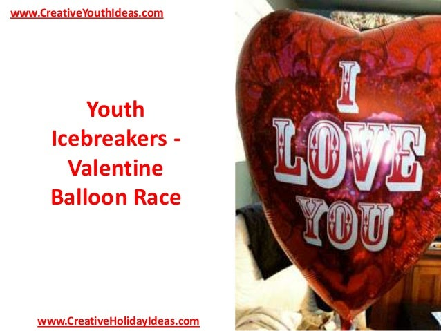 www.CreativeYouthIdeas.com  Youth Icebreakers Valentine Balloon Race  www.CreativeHolidayIdeas.com