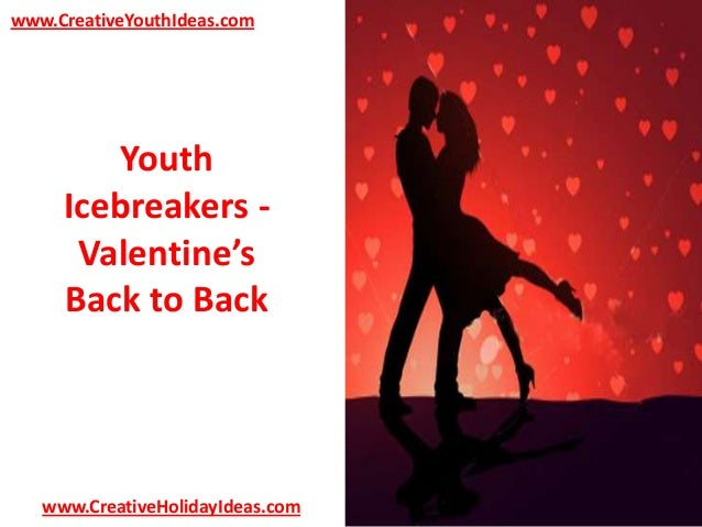 www.CreativeYouthIdeas.com  Youth Icebreakers Valentine's Back to Back  www.CreativeHolidayIdeas.com