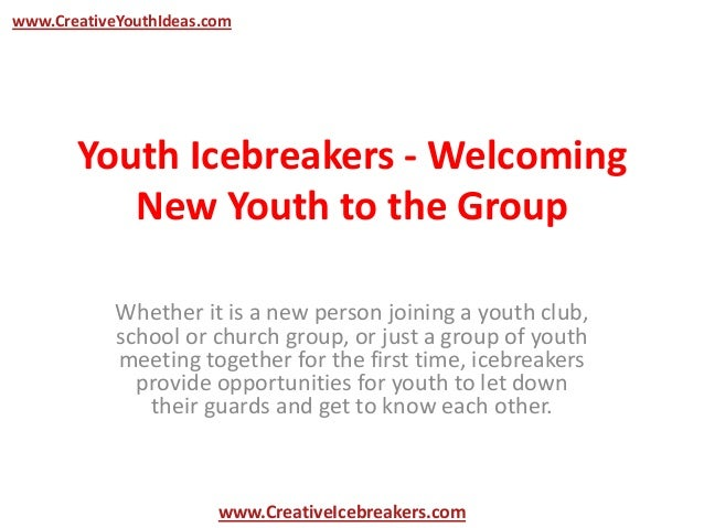 Youth Icebreakers - Welcoming New Youth to the Group Whether it is a new person joining a youth club, school or church gro...