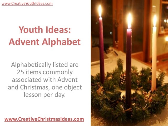 www.CreativeYouthIdeas.com     Youth Ideas:   Advent Alphabet    Alphabetically listed are      25 items commonly    assoc...