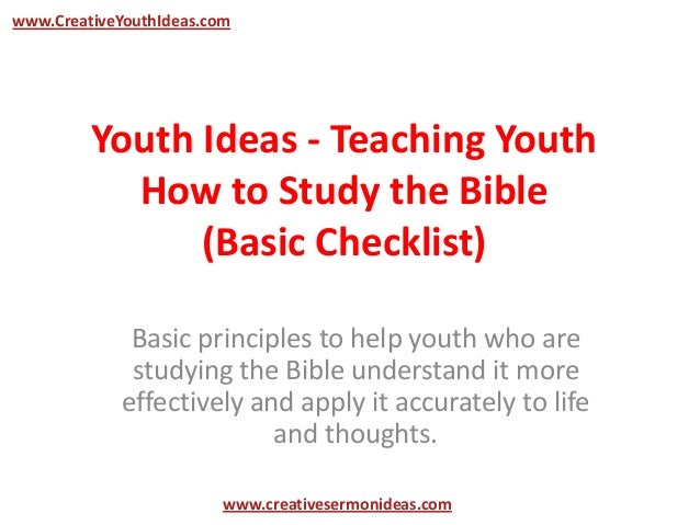 www.CreativeYouthIdeas.com         Youth Ideas - Teaching Youth           How to Study the Bible               (Basic Chec...
