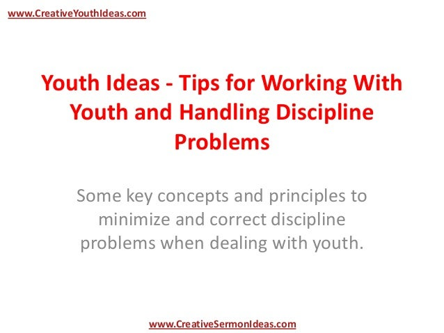 www.CreativeYouthIdeas.com      Youth Ideas - Tips for Working With        Youth and Handling Discipline                  ...
