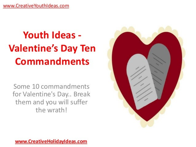 www.CreativeYouthIdeas.com  Youth Ideas Valentine's Day Ten Commandments Some 10 commandments for Valentine's Day.. Break ...
