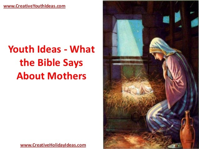 Youth Ideas - Whatthe Bible SaysAbout Motherswww.CreativeYouthIdeas.comwww.CreativeHolidayIdeas.com