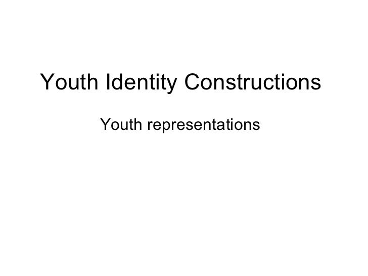 Youth Identity Constructions  Youth representations