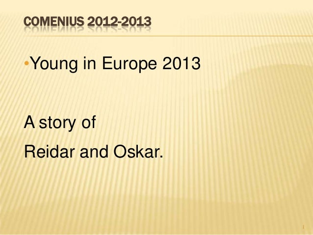 COMENIUS 2012-2013•Young in Europe 2013A story ofReidar and Oskar.1