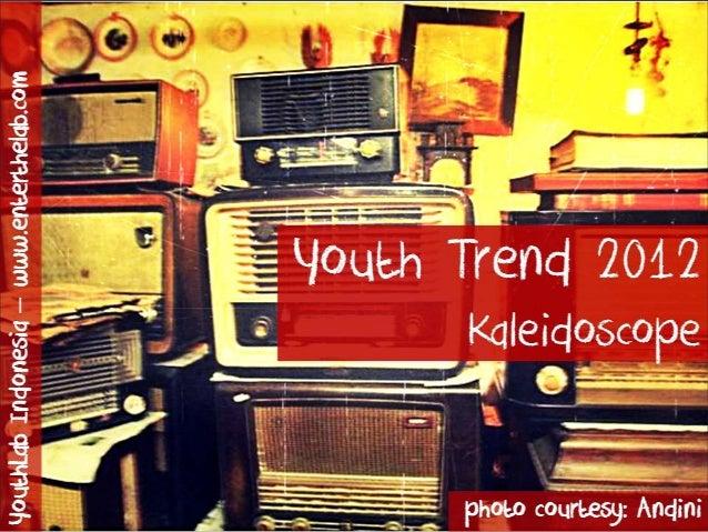 (Youthlab indo) youth trend 2012   kaleidoscope