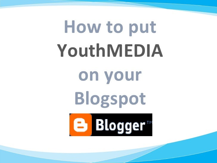How to put  YouthMEDIA on your Blogspot