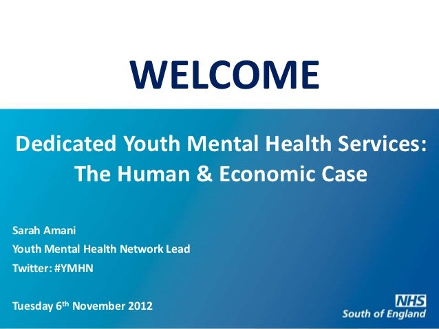 WELCOMEDedicated Youth Mental Health Services:     The Human & Economic CaseSarah AmaniYouth Mental Health Network LeadTwi...