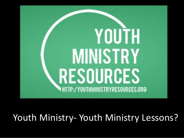 Youth Ministry- Youth ministry lessons