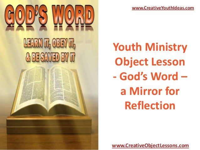 www.CreativeYouthIdeas.com  Youth Ministry Object Lesson - God's Word – a Mirror for Reflection  www.CreativeObjectLessons...