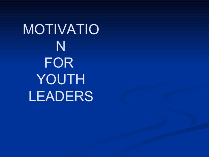 MOTIVATION FOR  YOUTH LEADERS