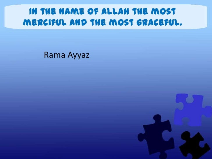 In the name of Allah the mostmerciful and the most graceful.    Rama Ayyaz