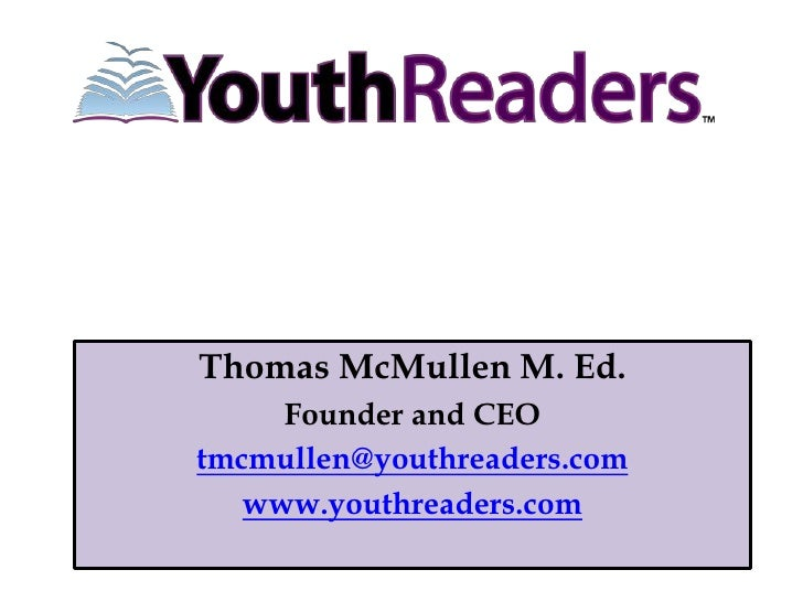 Thomas McMullen M. Ed.     Founder and CEOtmcmullen@youthreaders.com   www.youthreaders.com